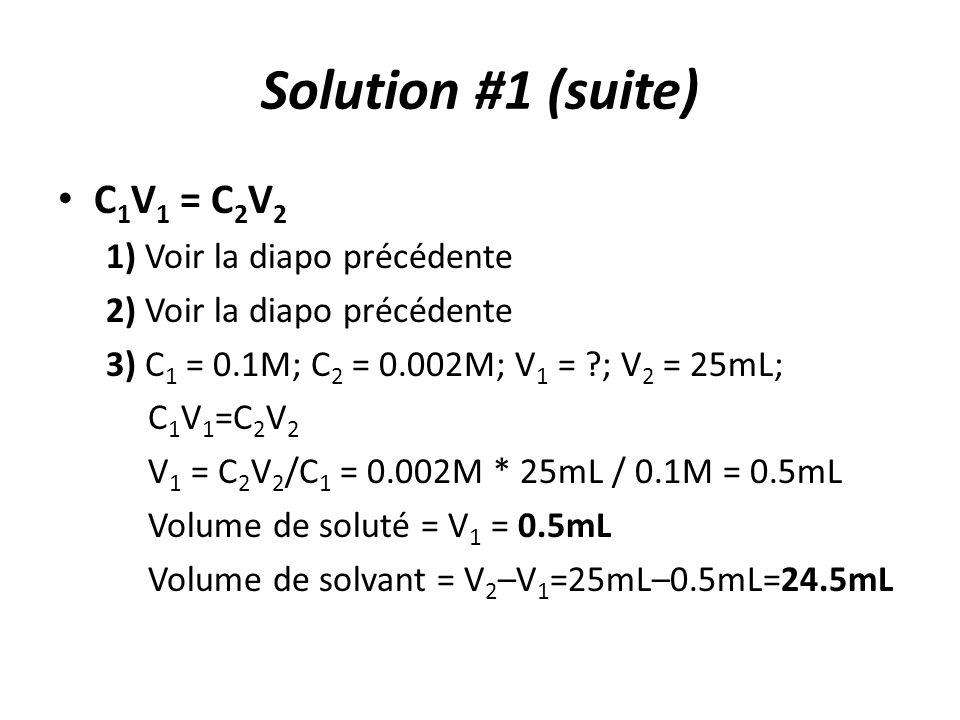 Solution #1 (suite) C1V1 = C2V2 1) Voir la diapo précédente