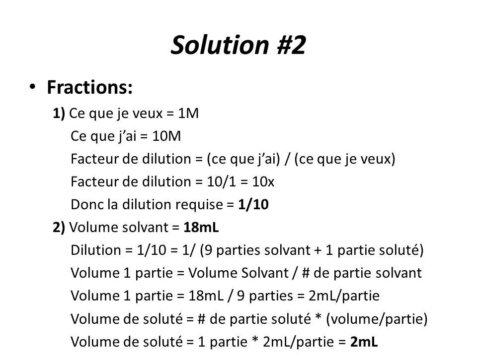 Solution #2 Fractions: 1) Ce que je veux = 1M Ce que j'ai = 10M