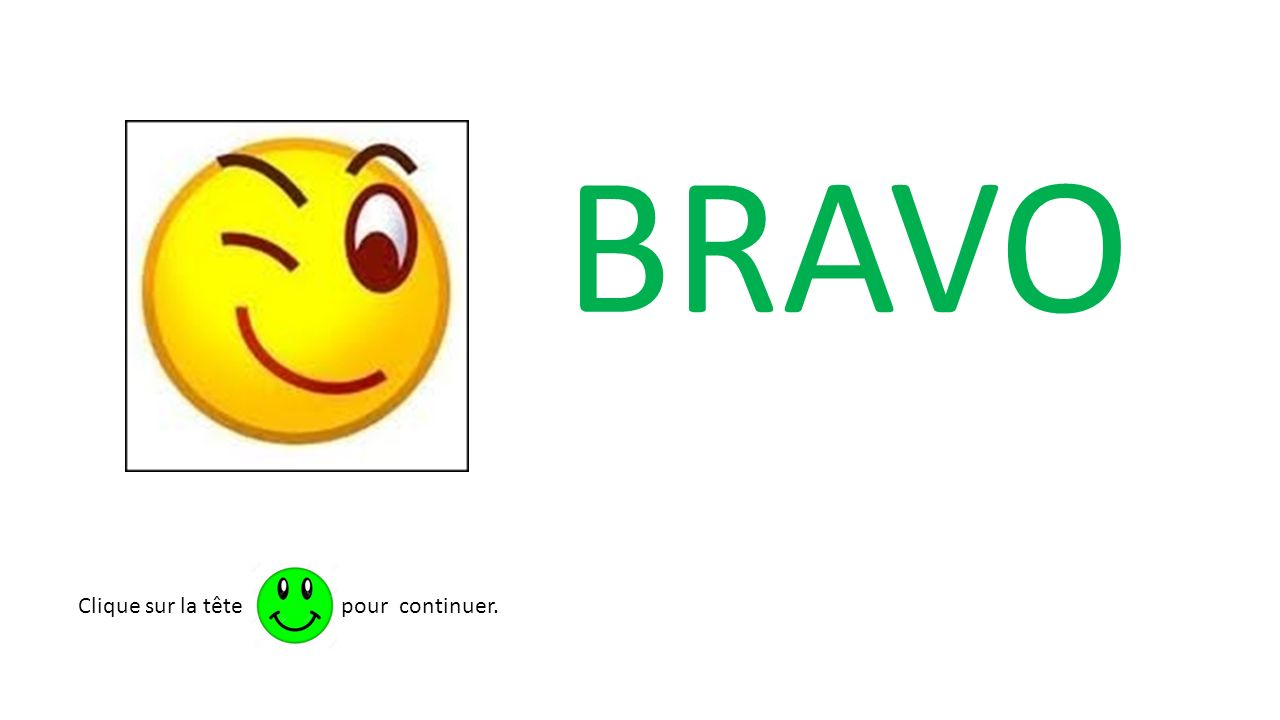 BRAVO Clique sur la tête pour continuer.