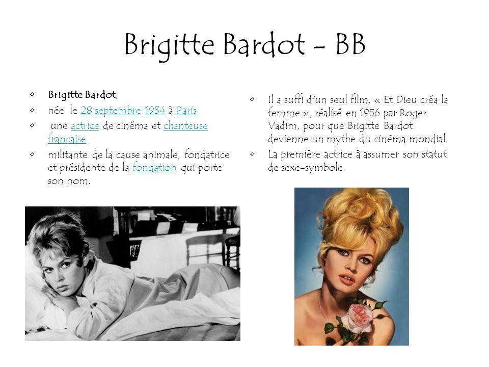 Brigitte Bardot - BB Brigitte Bardot, née le 28 septembre 1934 à Paris