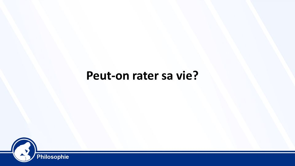 Peut-on rater sa vie