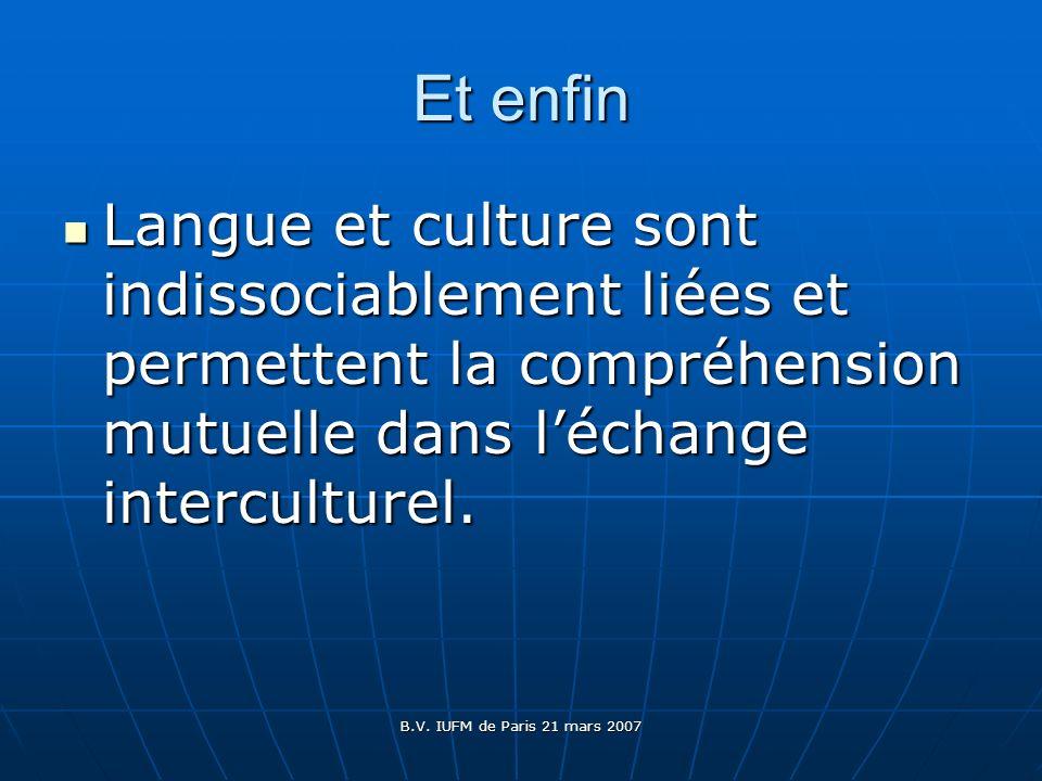 Et enfinLangue et culture sont indissociablement liées et permettent la compréhension mutuelle dans l'échange interculturel.
