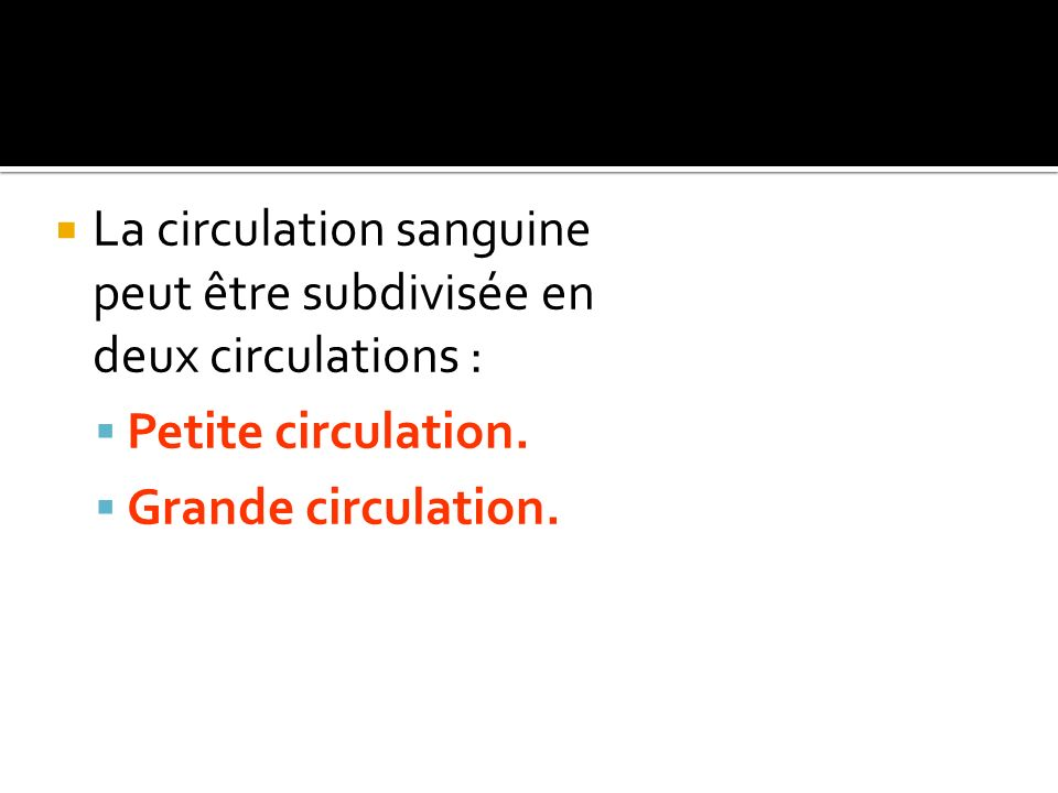 La circulation sanguine peut être subdivisée en deux circulations :