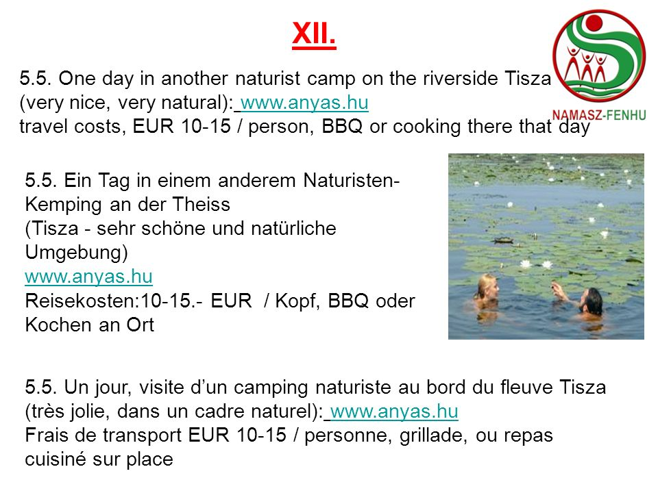 XII. 5.5. One day in another naturist camp on the riverside Tisza (very nice, very natural): www.anyas.hu.
