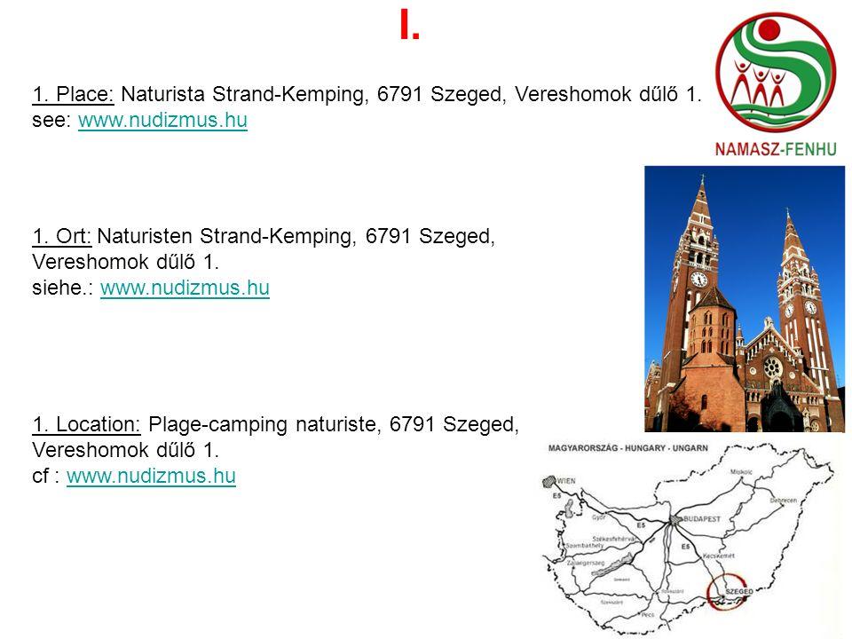 I. 1. Place: Naturista Strand-Kemping, 6791 Szeged, Vereshomok dűlő 1.