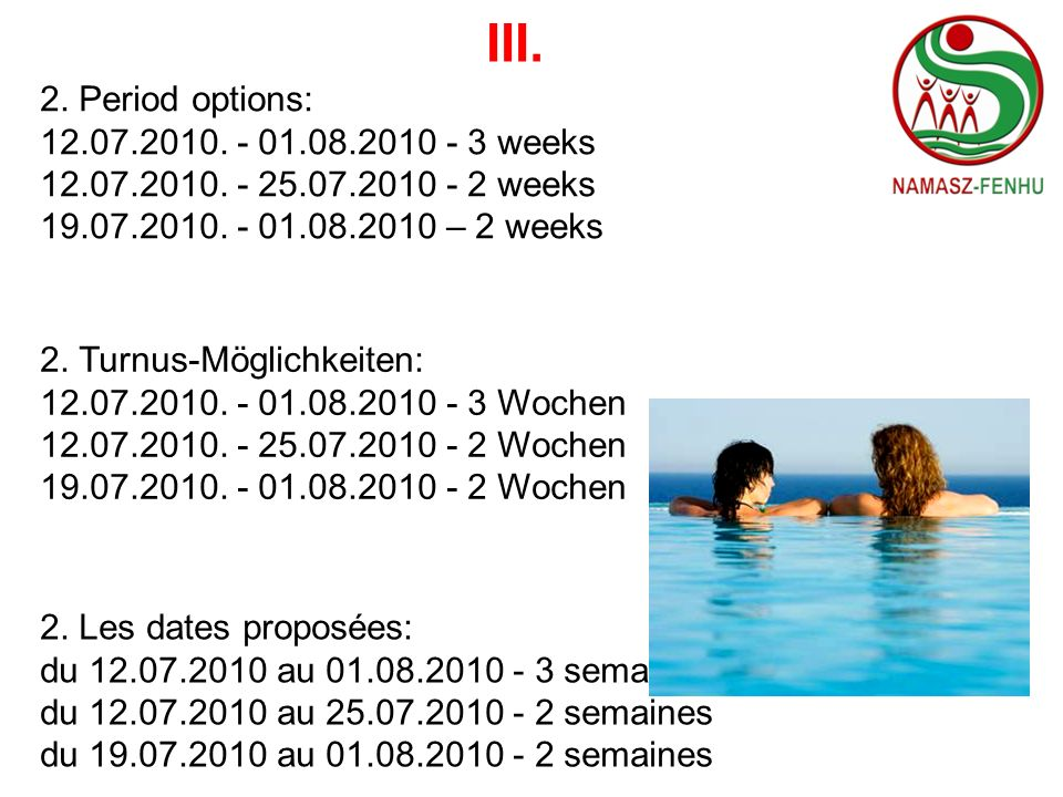 III. 2. Period options: 12.07.2010. - 01.08.2010 - 3 weeks