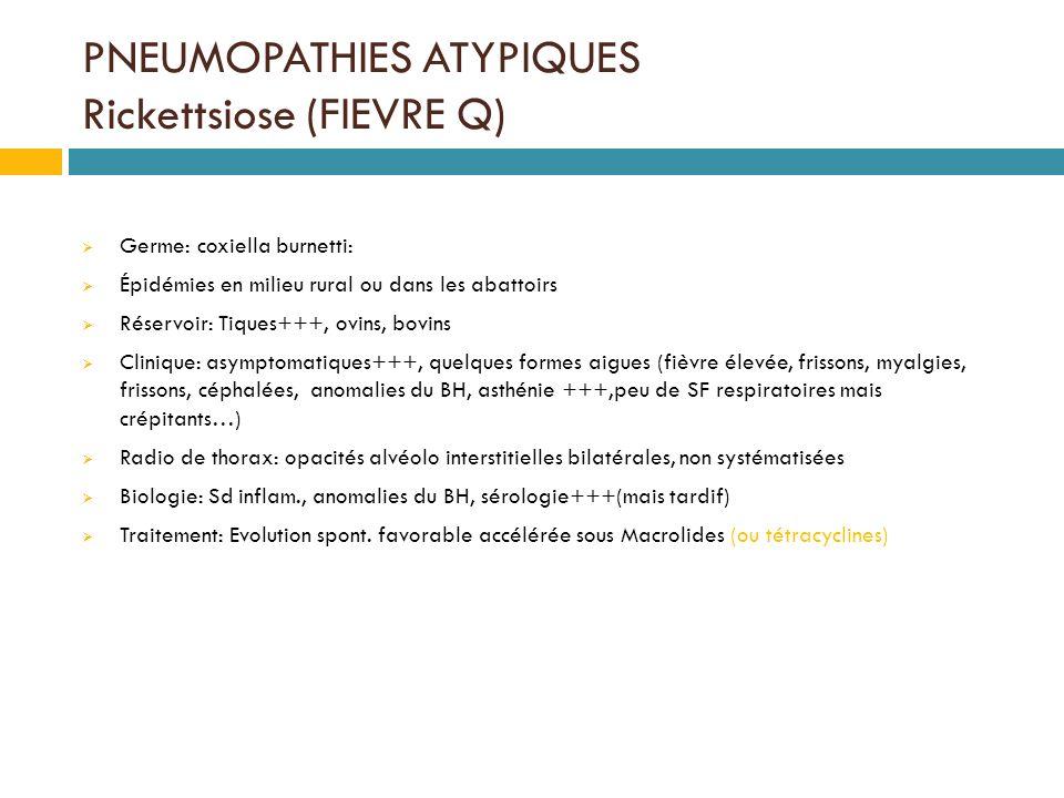 PNEUMOPATHIES ATYPIQUES Rickettsiose (FIEVRE Q)