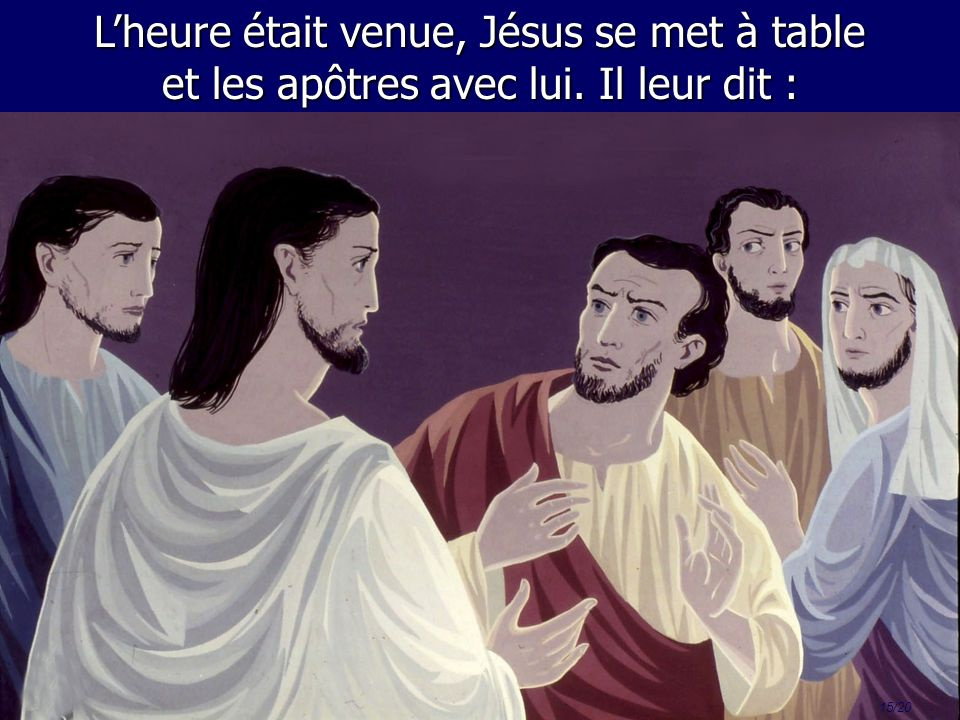 L'heure était venue, Jésus se met à table