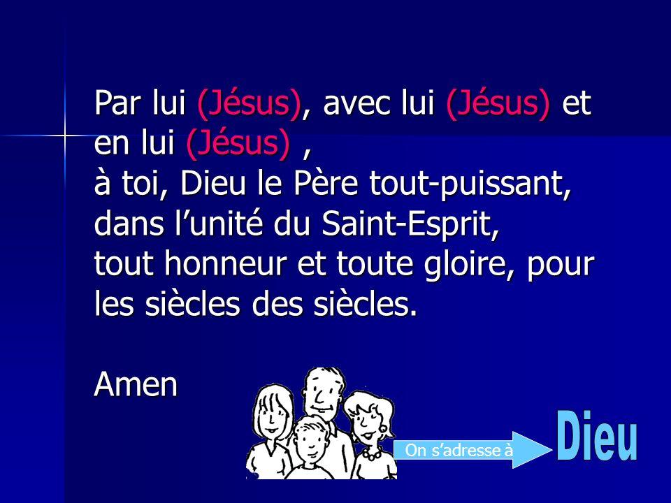 Par lui (Jésus), avec lui (Jésus) et en lui (Jésus) ,