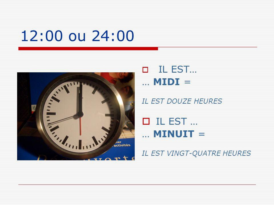 12:00 ou 24:00 … MIDI = IL EST … … MINUIT = IL EST…
