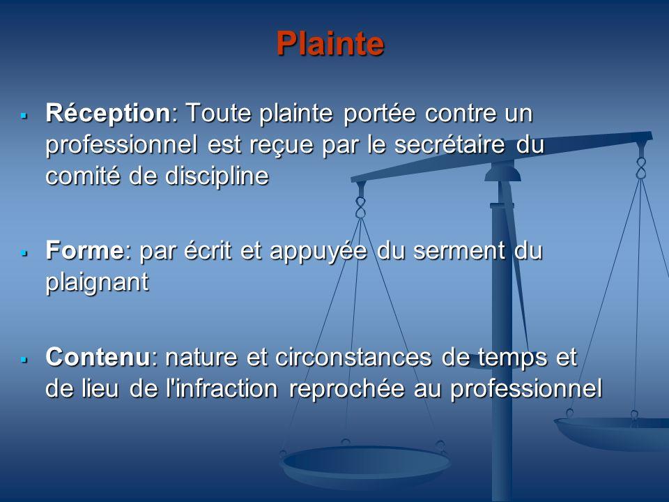 PlainteRéception: Toute plainte portée contre un professionnel est reçue par le secrétaire du comité de discipline.