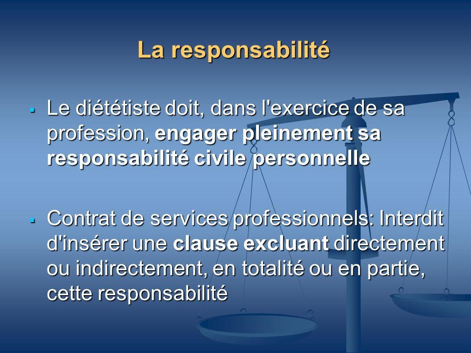 La responsabilitéLe diététiste doit, dans l exercice de sa profession, engager pleinement sa responsabilité civile personnelle.