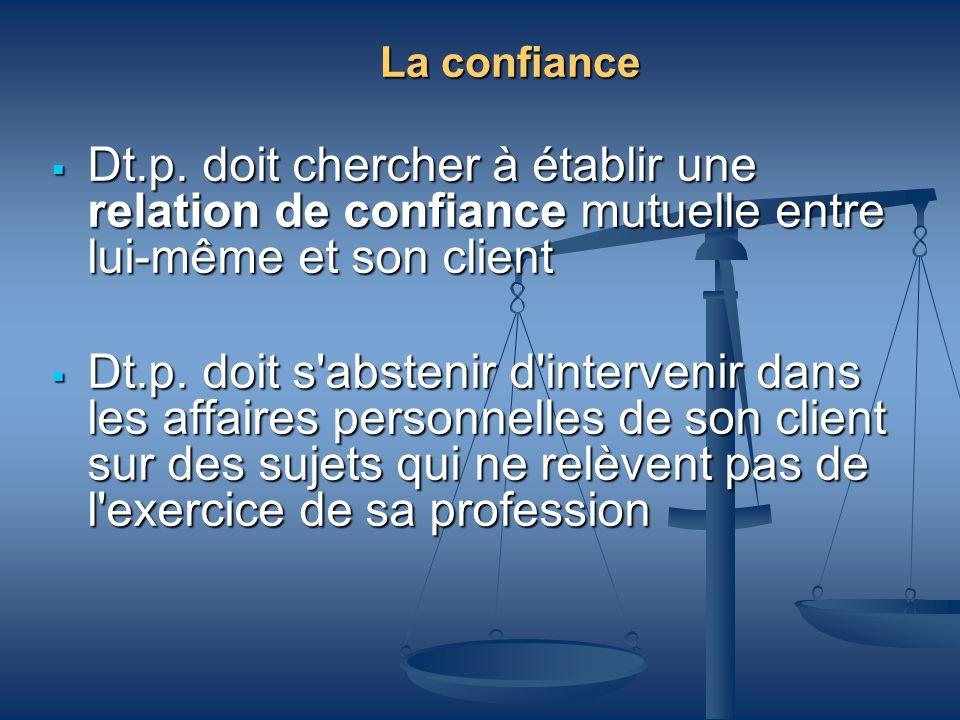 La confianceDt.p. doit chercher à établir une relation de confiance mutuelle entre lui-même et son client.