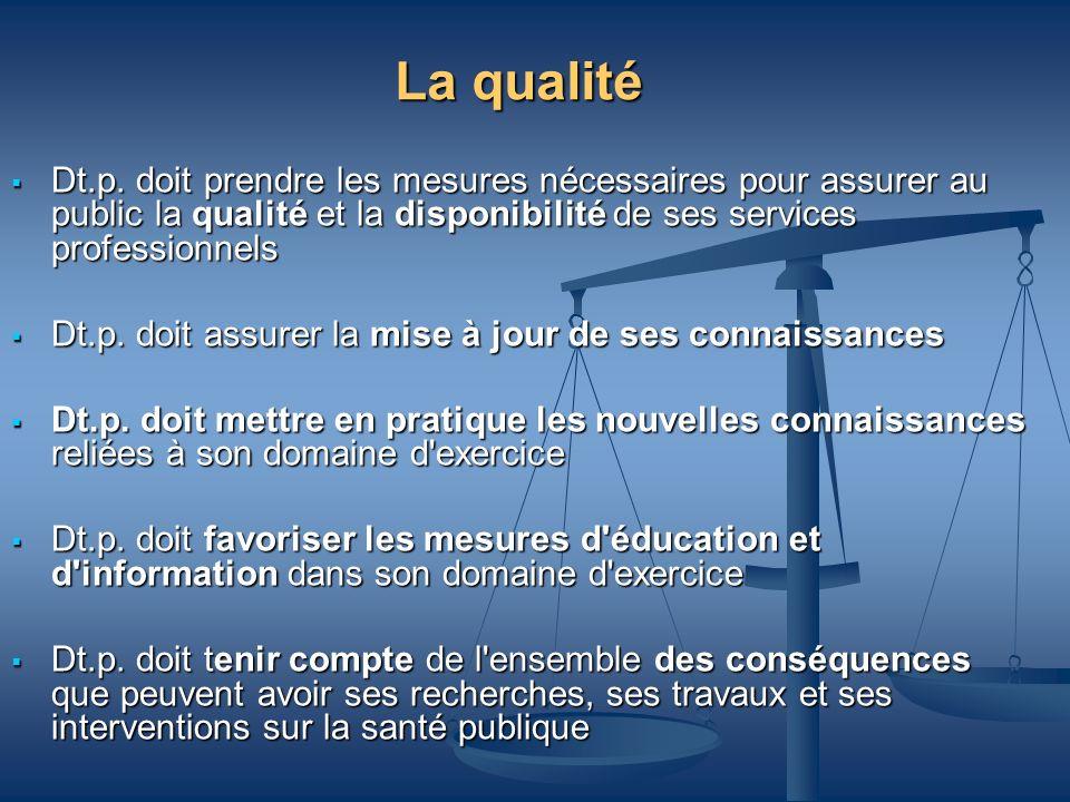 La qualitéDt.p. doit prendre les mesures nécessaires pour assurer au public la qualité et la disponibilité de ses services professionnels.