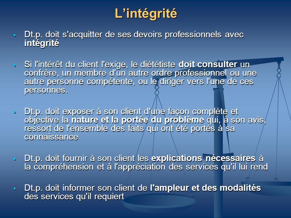 L'intégrité Dt.p. doit s acquitter de ses devoirs professionnels avec intégrité.