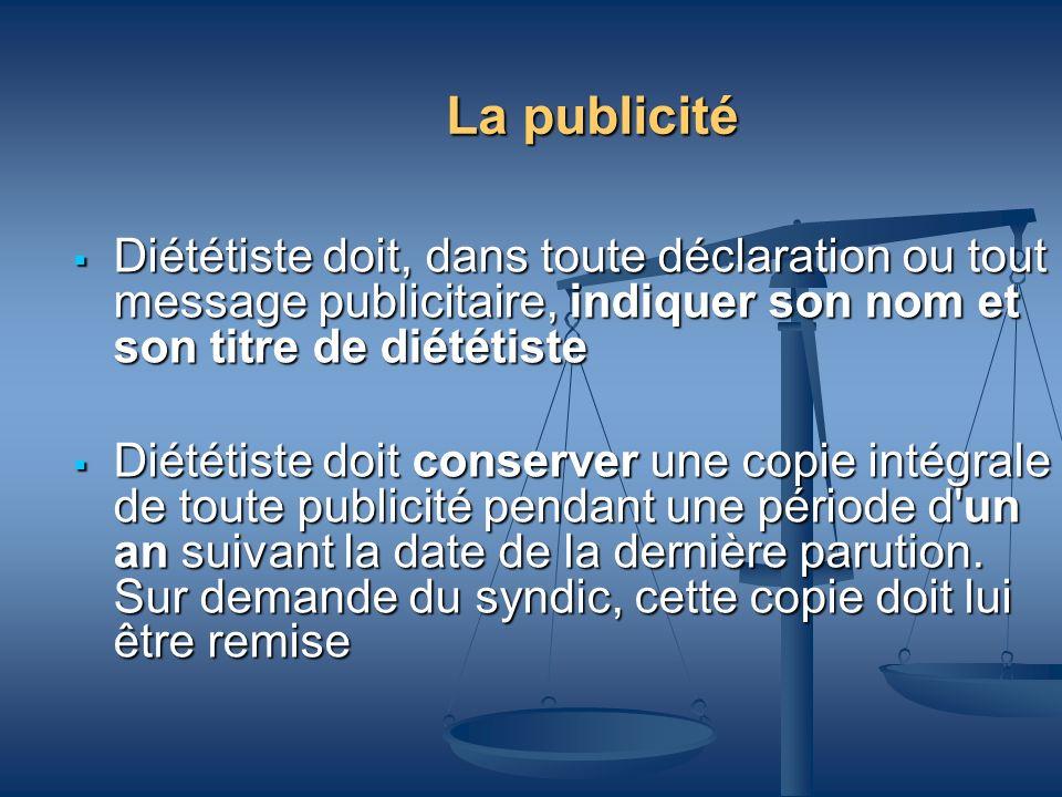 La publicitéDiététiste doit, dans toute déclaration ou tout message publicitaire, indiquer son nom et son titre de diététiste.