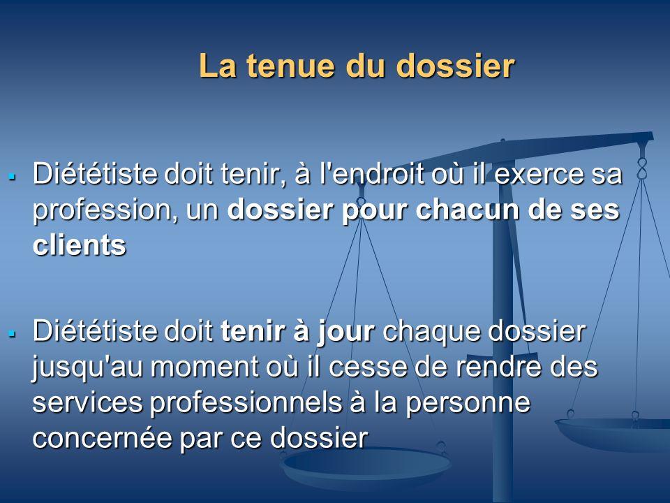 La tenue du dossierDiététiste doit tenir, à l endroit où il exerce sa profession, un dossier pour chacun de ses clients.