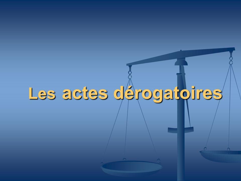 Les actes dérogatoires