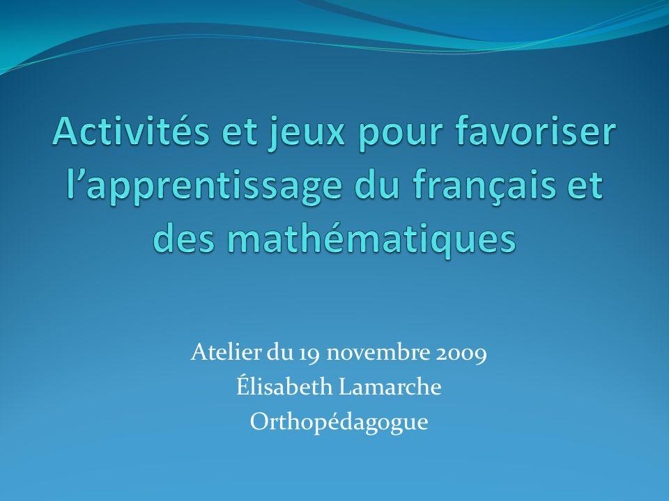 Atelier du 19 novembre 2009 Élisabeth Lamarche Orthopédagogue