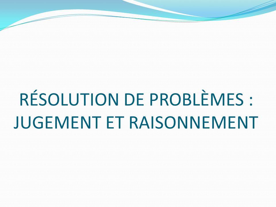 RÉSOLUTION DE PROBLÈMES : JUGEMENT ET RAISONNEMENT
