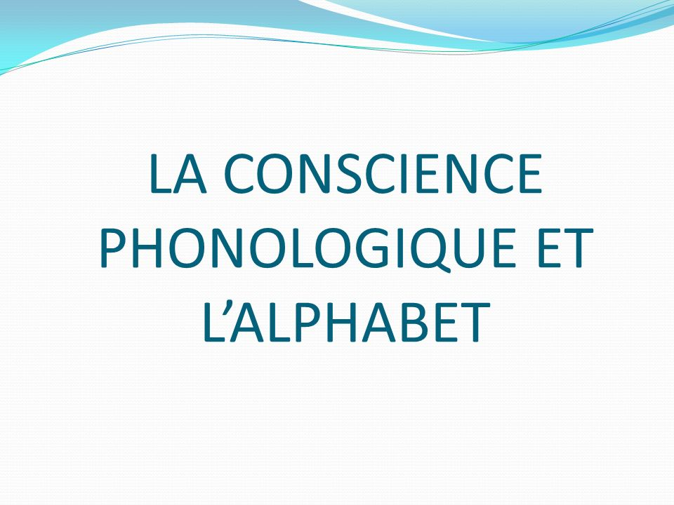 LA CONSCIENCE PHONOLOGIQUE ET L'ALPHABET