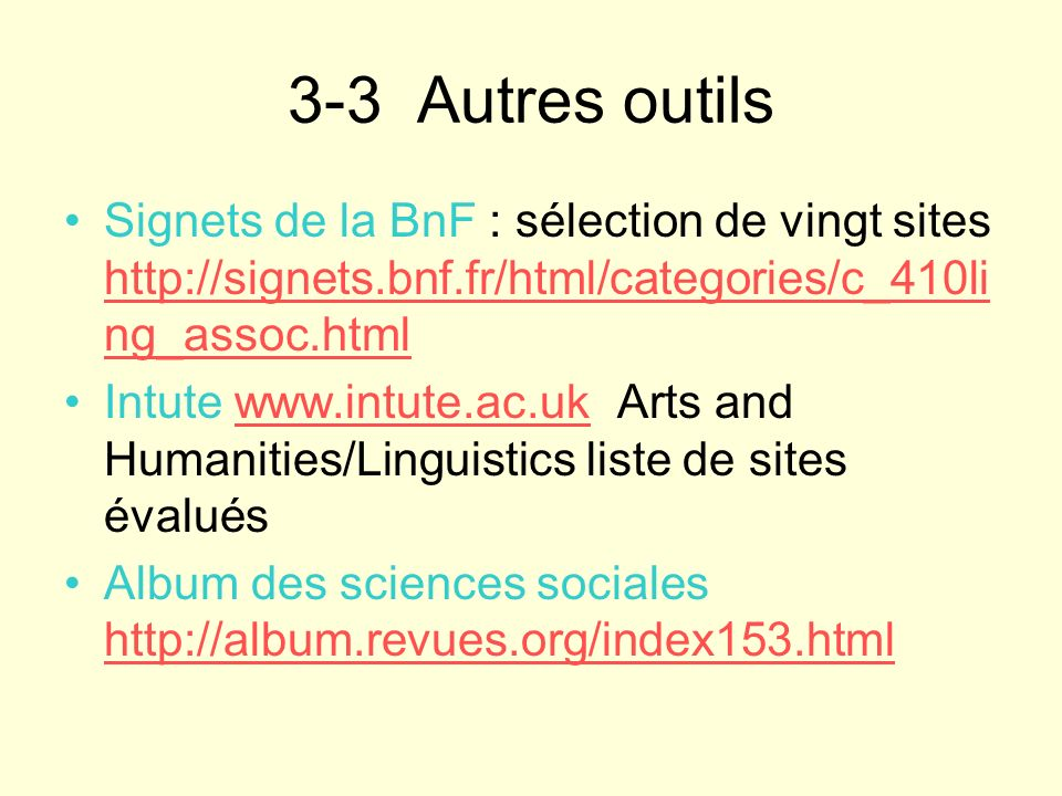 3-3 Autres outilsSignets de la BnF : sélection de vingt sites http://signets.bnf.fr/html/categories/c_410ling_assoc.html.
