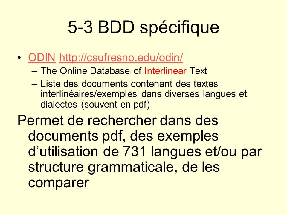5-3 BDD spécifiqueODIN http://csufresno.edu/odin/ The Online Database of Interlinear Text.