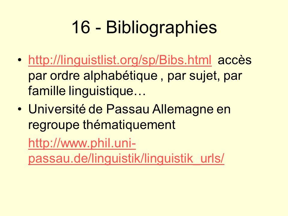 16 - Bibliographieshttp://linguistlist.org/sp/Bibs.html accès par ordre alphabétique , par sujet, par famille linguistique…