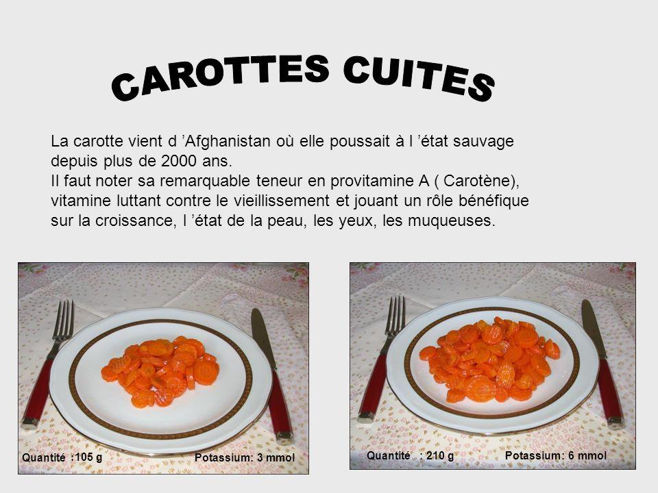 CAROTTES CUITES La carotte vient d 'Afghanistan où elle poussait à l 'état sauvage. depuis plus de 2000 ans.