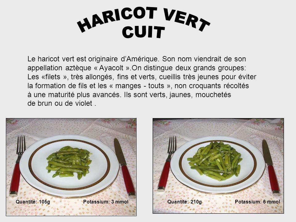 HARICOT VERT CUIT. Le haricot vert est originaire d'Amérique. Son nom viendrait de son.