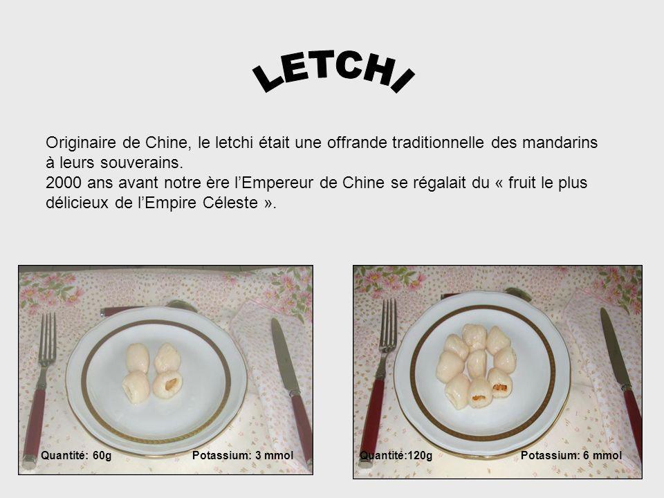 LETCHI Originaire de Chine, le letchi était une offrande traditionnelle des mandarins. à leurs souverains.