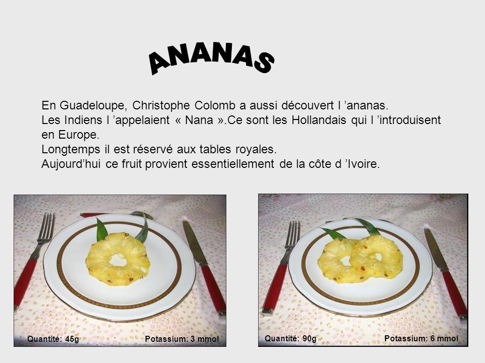 ANANAS En Guadeloupe, Christophe Colomb a aussi découvert l 'ananas.