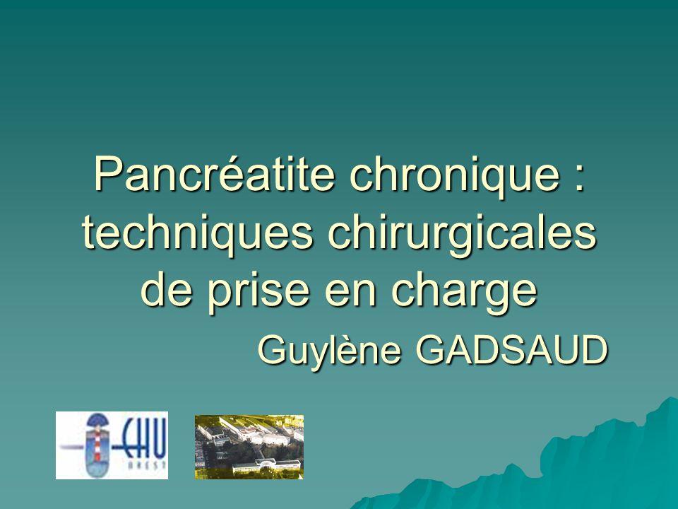 Pancréatite chronique : techniques chirurgicales de prise en charge Guylène GADSAUD