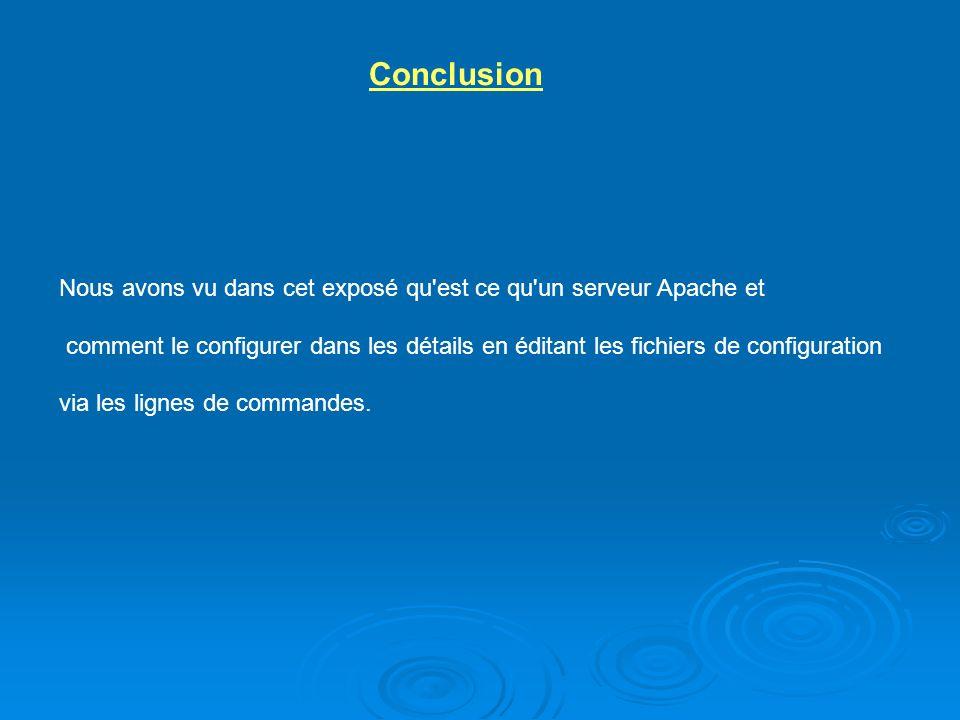 Conclusion Nous avons vu dans cet exposé qu est ce qu un serveur Apache et.