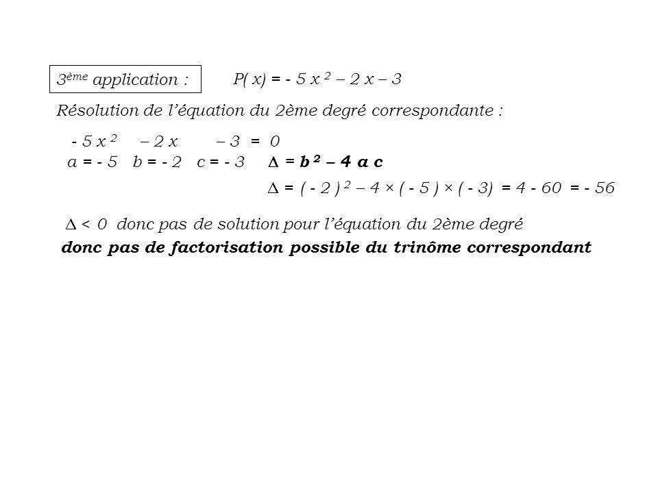 3ème application : P( x) = - 5 x 2 – 2 x – 3. Résolution de l'équation du 2ème degré correspondante :