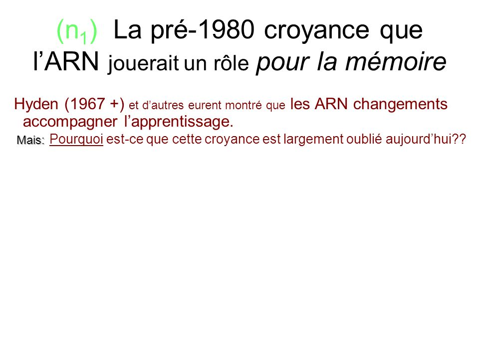 (n1) La pré-1980 croyance que l'ARN jouerait un rôle pour la mémoire