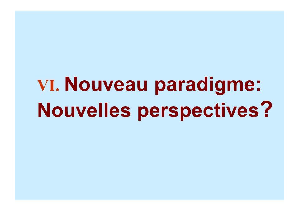VI. Nouveau paradigme: Nouvelles perspectives
