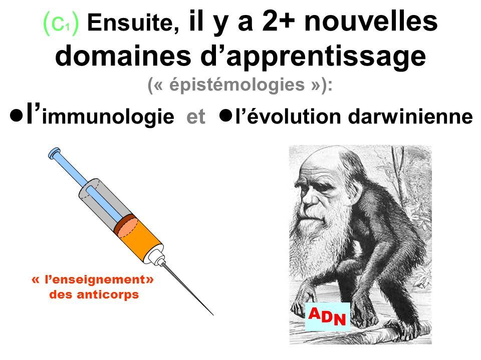 (c1) Ensuite, il y a 2+ nouvelles domaines d'apprentissage (« épistémologies »): ●l'immunologie et ●l'évolution darwinienne