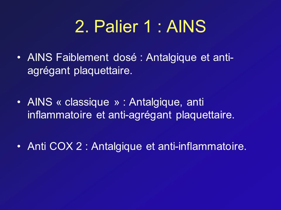 2. Palier 1 : AINS AINS Faiblement dosé : Antalgique et anti-agrégant plaquettaire.