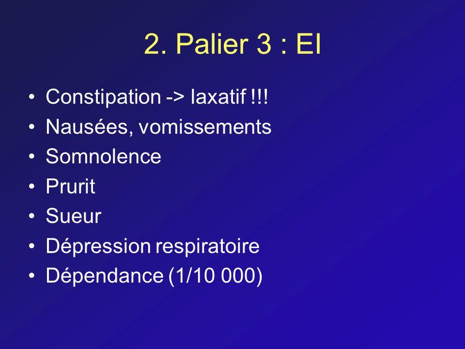 2. Palier 3 : EI Constipation -> laxatif !!! Nausées, vomissements