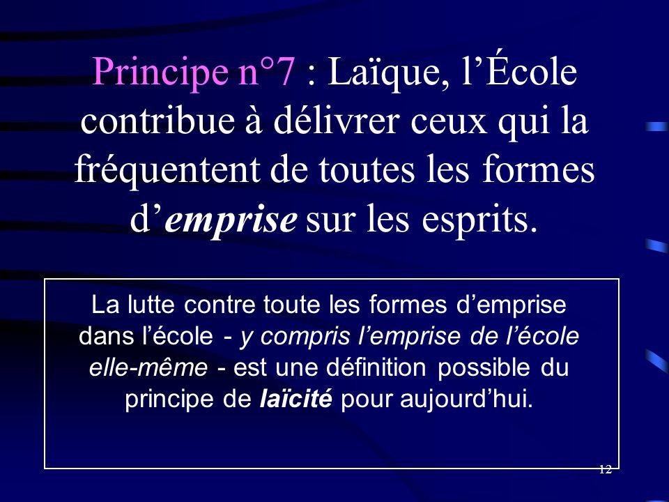 Principe n°7 : Laïque, l'École contribue à délivrer ceux qui la fréquentent de toutes les formes d'emprise sur les esprits.