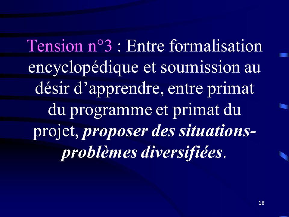 Tension n°3 : Entre formalisation encyclopédique et soumission au désir d'apprendre, entre primat du programme et primat du projet, proposer des situations-problèmes diversifiées.