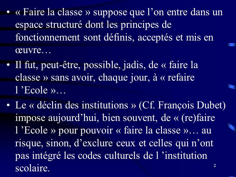 « Faire la classe » suppose que l'on entre dans un espace structuré dont les principes de fonctionnement sont définis, acceptés et mis en œuvre…