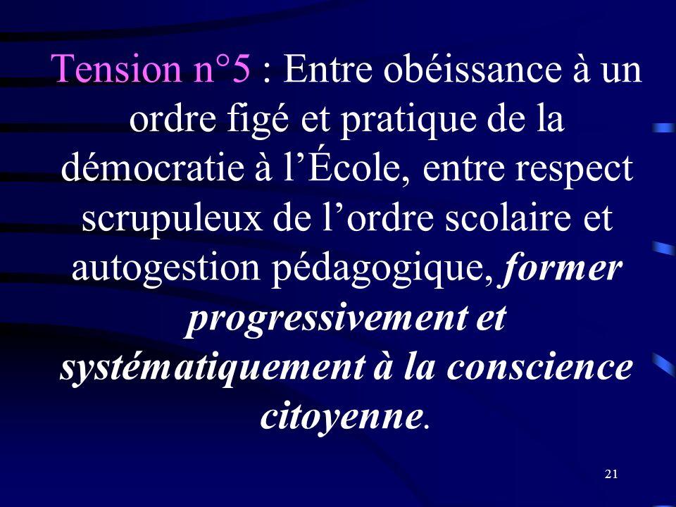Tension n°5 : Entre obéissance à un ordre figé et pratique de la démocratie à l'École, entre respect scrupuleux de l'ordre scolaire et autogestion pédagogique, former progressivement et systématiquement à la conscience citoyenne.