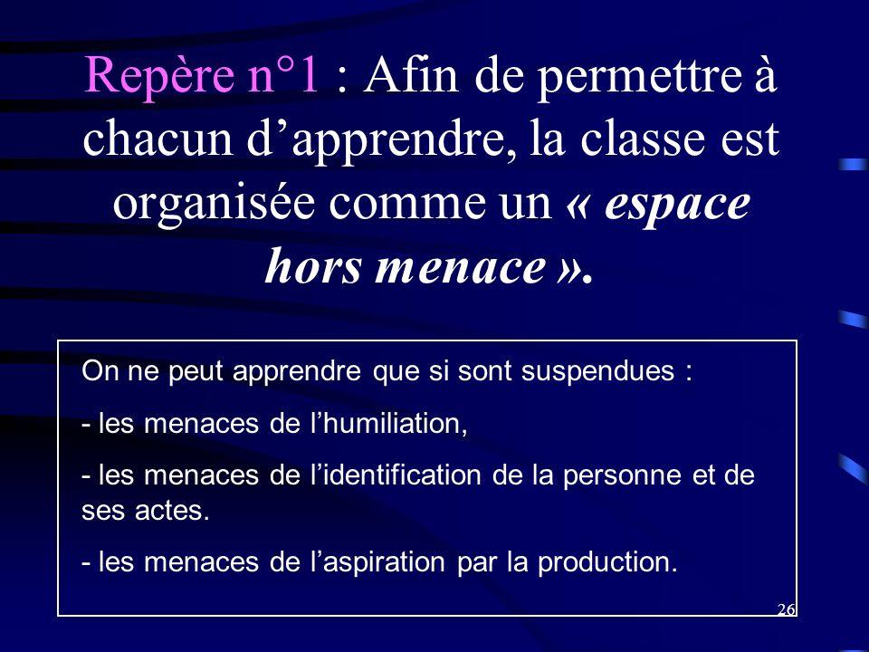 Repère n°1 : Afin de permettre à chacun d'apprendre, la classe est organisée comme un « espace hors menace ».