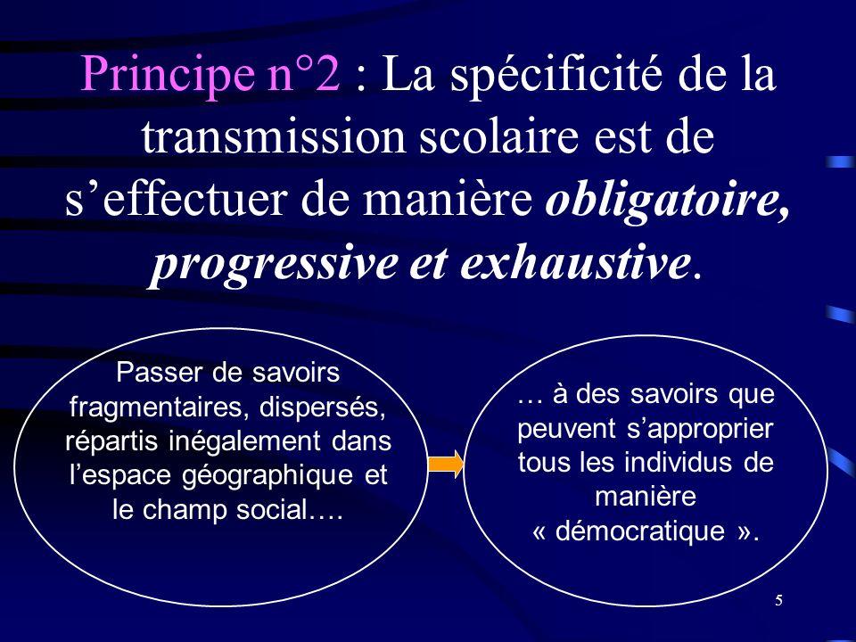 Principe n°2 : La spécificité de la transmission scolaire est de s'effectuer de manière obligatoire, progressive et exhaustive.