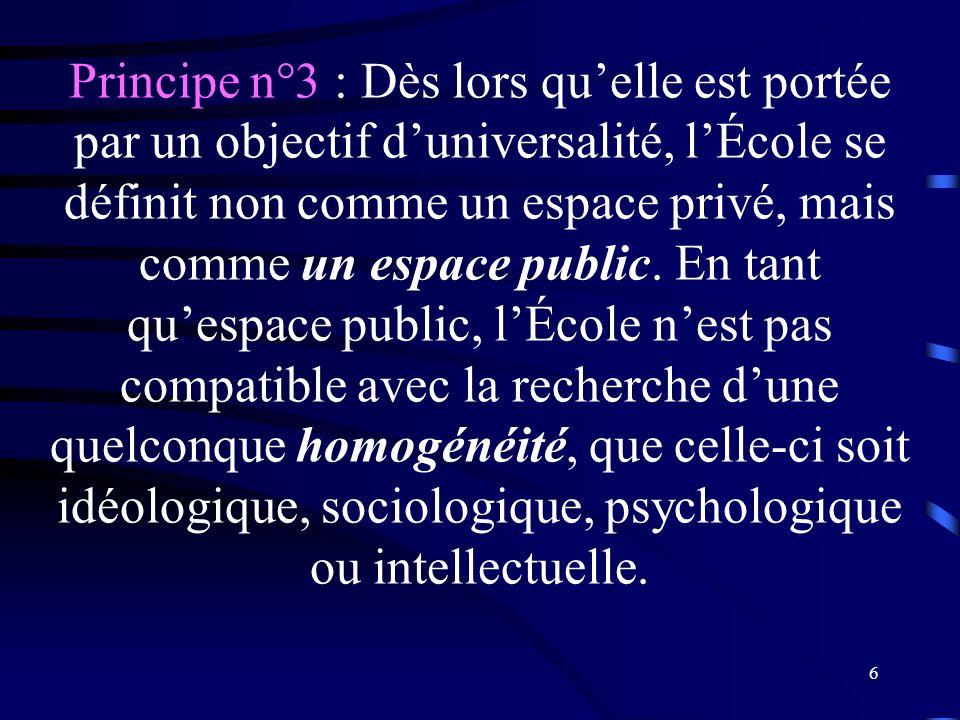 Principe n°3 : Dès lors qu'elle est portée par un objectif d'universalité, l'École se définit non comme un espace privé, mais comme un espace public.