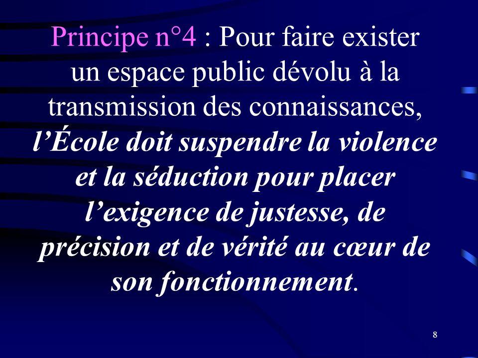 Principe n°4 : Pour faire exister un espace public dévolu à la transmission des connaissances, l'École doit suspendre la violence et la séduction pour placer l'exigence de justesse, de précision et de vérité au cœur de son fonctionnement.