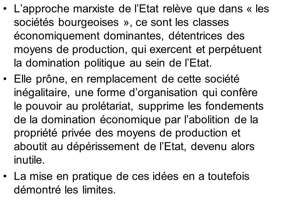 L'approche marxiste de l'Etat relève que dans « les sociétés bourgeoises », ce sont les classes économiquement dominantes, détentrices des moyens de production, qui exercent et perpétuent la domination politique au sein de l'Etat.