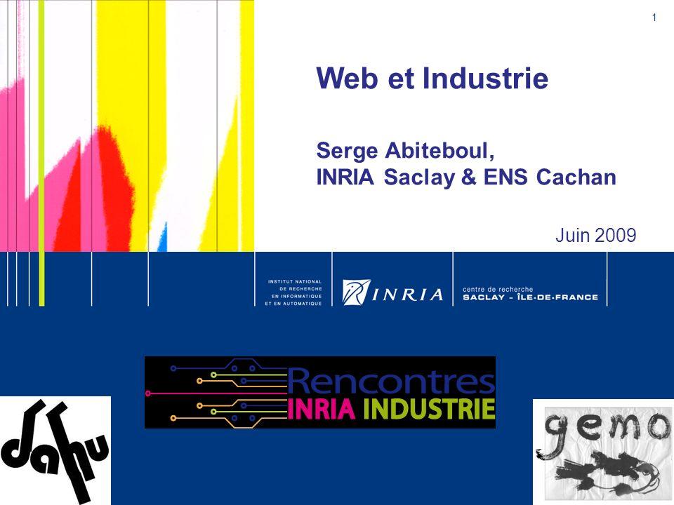 Web et Industrie Serge Abiteboul, INRIA Saclay & ENS Cachan